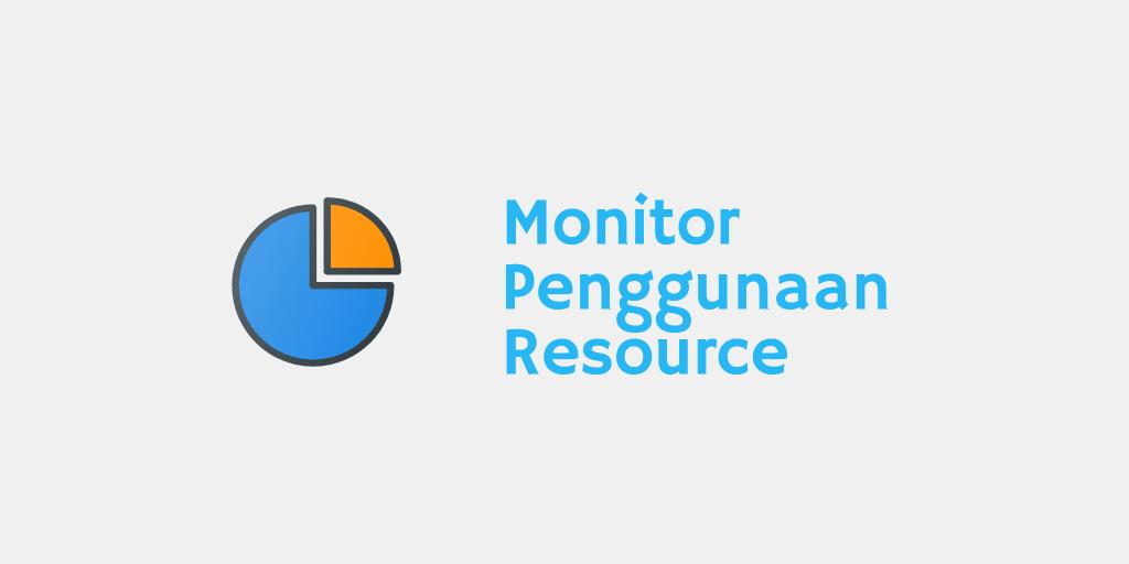 Monitor Penggunaan Resource